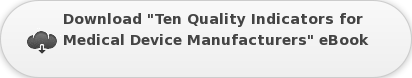 "Download ""Ten Quality Indicators for  Medical Device Manufacturers"" eBook"